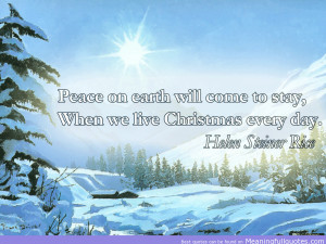 "... To Stay, When We Live Christmas Every Day "" - Helen Steiner Rice"