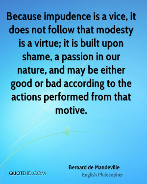 impudence is a vice, it does not follow that modesty is a virtue ...