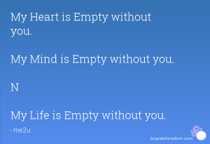 My Heart is Empty without you. My Mind is Empty without you. N My Life ...