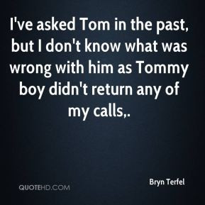 Bryn Terfel - I've asked Tom in the past, but I don't know what was ...