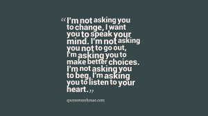 not asking you to change, I want you to speak your mind. I'm not ...
