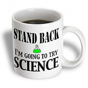 Quotes - Stand Back I'm going to try science. Chemistry Teacher ...