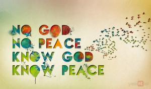 No God, no peace. Know God, know peace.