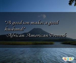 good son makes a good husband .