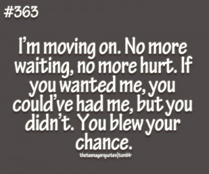 moving on. No more waiting, no more hurt. If you wanted me, you ...