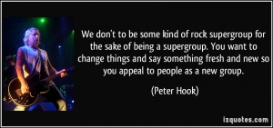 ... fresh and new so you appeal to people as a new group. - Peter Hook