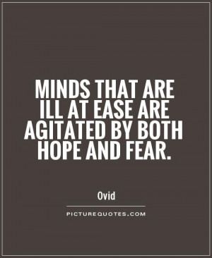 ... are ill at ease are agitated by both hope and fear Picture Quote #1