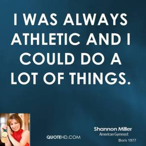 shannon miller shannon miller i was always athletic and i could do a