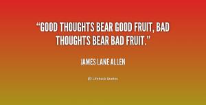 "Good thoughts bear good fruit, bad thoughts bear bad fruit."""