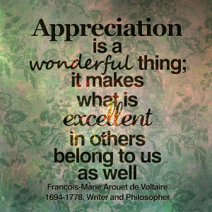 Appreciation is a wonderful thing; it makes what is ecellent in others ...