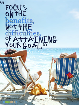 Focus On The Benefits, Not The Difficulties