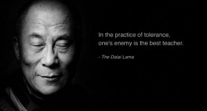"""Dalai Lama Quote About Tolerance """"In the practice of tolerance, one ..."""