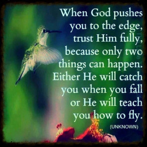 ... can happen he will catch you when you fall or teach you how to fly