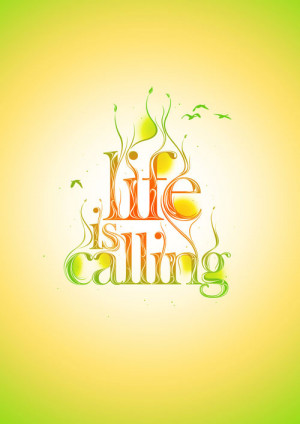GorgeousPoster >> Life is calling ~ #taolife #quote