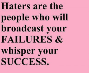 Mean Quotes To Haters Haters are the people who will
