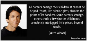 All parents damage their children. It cannot be helped. Youth, like ...