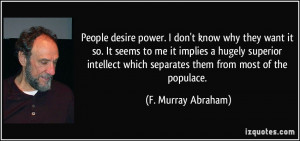 People desire power. I don't know why they want it so. It seems to me ...