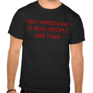 PRO WRESTLING IS REAL PEOPLE ARE FAKE SHIRT