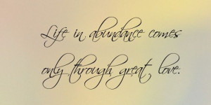 ... .com/wp-content/uploads/2012/07/love_quotes_life_in_abundance.jpg