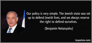 policy is very simple. The Jewish state was set up to defend Jewish ...
