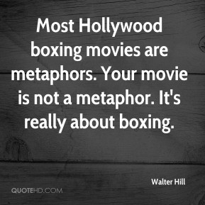 Walter Hill - Most Hollywood boxing movies are metaphors. Your movie ...