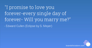 promise to love you forever-every single day of forever- Will you ...
