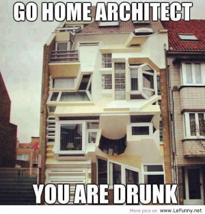 Quotes Funny: Go home architect Funny Pictures Funny Quotes Funny ...
