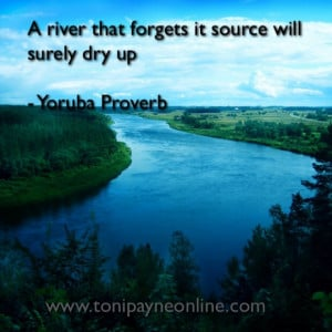 Yoruba Proverb; A River that Forgets it's source