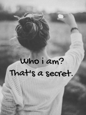 Who i am? Thats a secret
