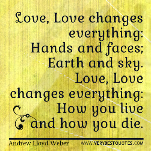 changes everything: Hands and faces; Earth and sky. Love, Love changes ...