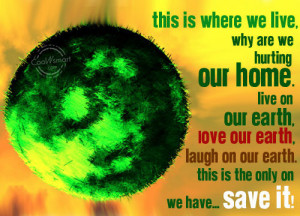 Environment Quote: This is where we live, why are... Environment-(4)