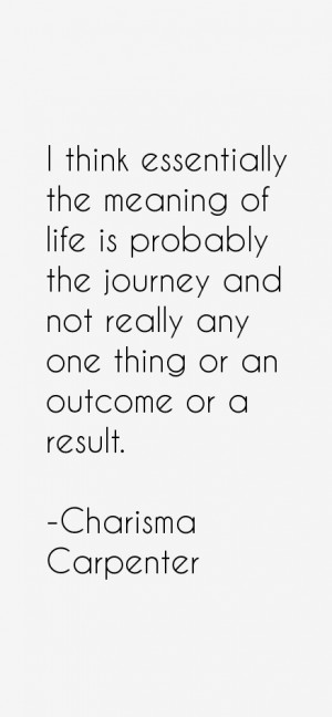 think essentially the meaning of life is probably the journey and ...