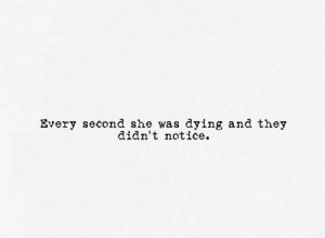 Every Second She Was Dying And They Didnt Notice - Letting Go Quotes