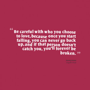 Quotes Picture: be careful with who you choose to love, because once ...