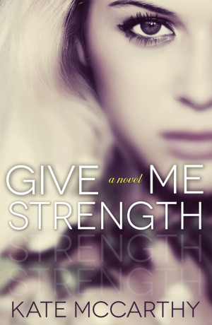 Cover Reveal: Give Me Strength by Kate McCarthy