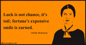 Luck is not chance, it's toil; fortune's expensive smile is earned ...