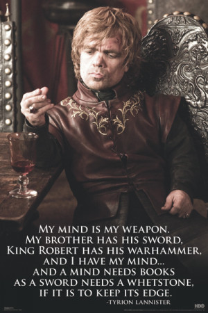 Tyrion Lannister on his choice of weapon.