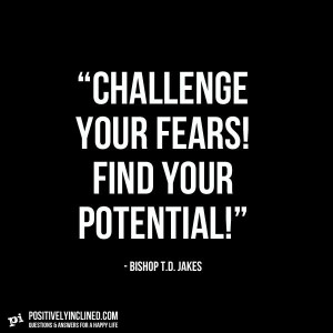 Bishop T. D. Jakes quote on challenging your fears.