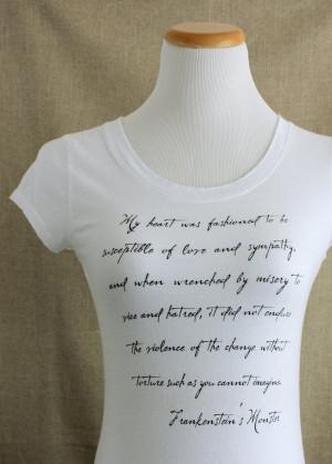 Frankenstein's Monster Quote Shirt by thornfieldhalldesign