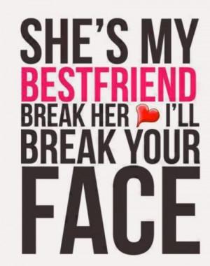 she's my best friend break her heart I'll break ur face