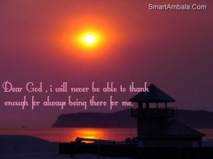 ... be able to thank Enough for Always Being there for Me ~ God Quote