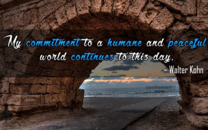 My commitment to a humane and peaceful world continues to this day.