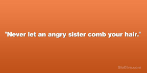 angry sister 29 Funny Sister Quotes Which Are Fabulous