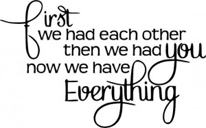 Baby Wall Sayings - First We Had Eachother