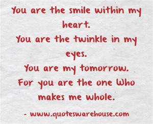 the smile within my heart.You are the twinkle in my eyes.You are my ...