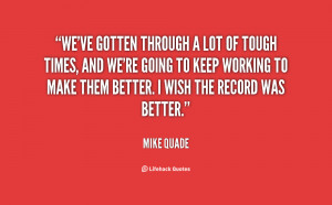 quote-Mike-Quade-weve-gotten-through-a-lot-of-tough-98182.png