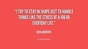 try to stay in shape just to handle things like the stress of a job ...