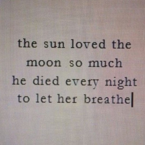 The #sun #loved the #moon so much he #died every #night to let her # ...