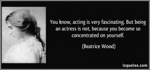 You know, acting is very fascinating. But being an actress is not ...