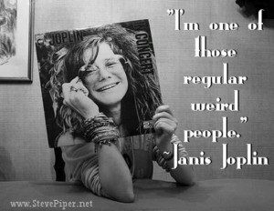 one of those regular weird people quote by janis joplin